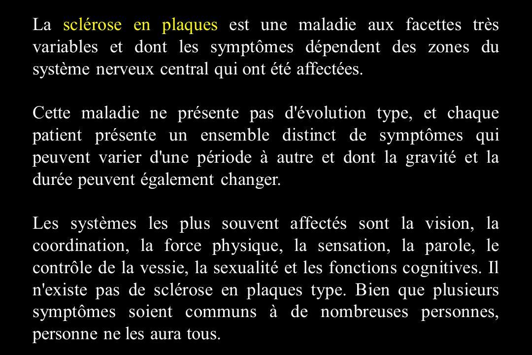 La sclérose en plaques est une maladie aux facettes très variables et dont les symptômes dépendent des zones du système nerveux central qui ont été af