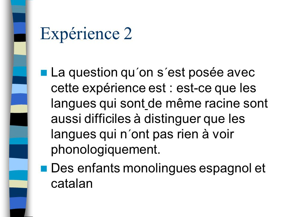 Expérience 2 La question qu´on s´est posée avec cette expérience est : est-ce que les langues qui sont de même racine sont aussi difficiles à distinguer que les langues qui n´ont pas rien à voir phonologiquement.