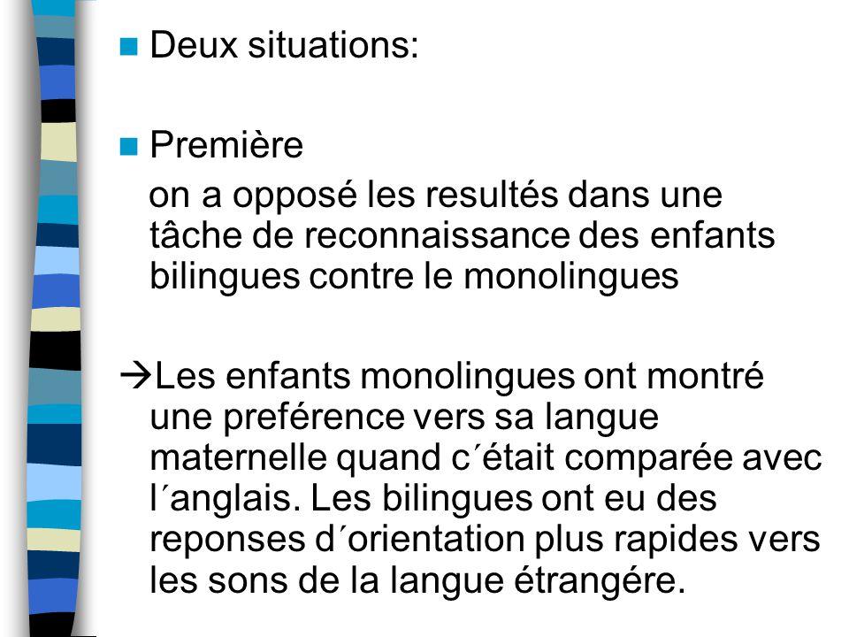 Deux situations: Première on a opposé les resultés dans une tâche de reconnaissance des enfants bilingues contre le monolingues Les enfants monolingues ont montré une preférence vers sa langue maternelle quand c´était comparée avec l´anglais.