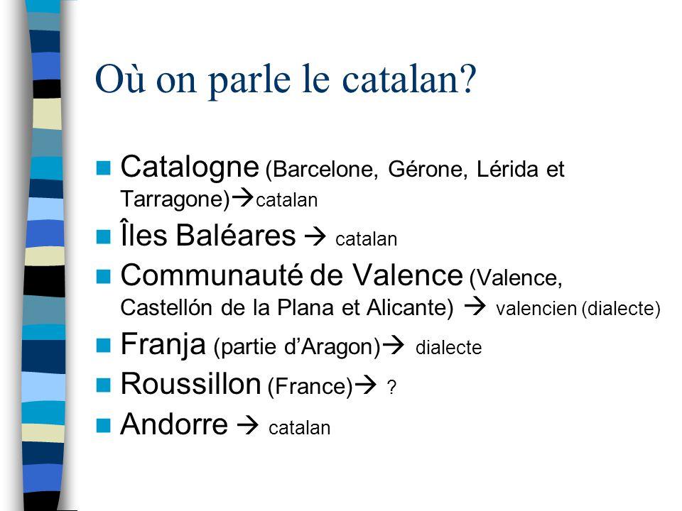 Où on parle le catalan? Catalogne (Barcelone, Gérone, Lérida et Tarragone) catalan Îles Baléares catalan Communauté de Valence (Valence, Castellón de