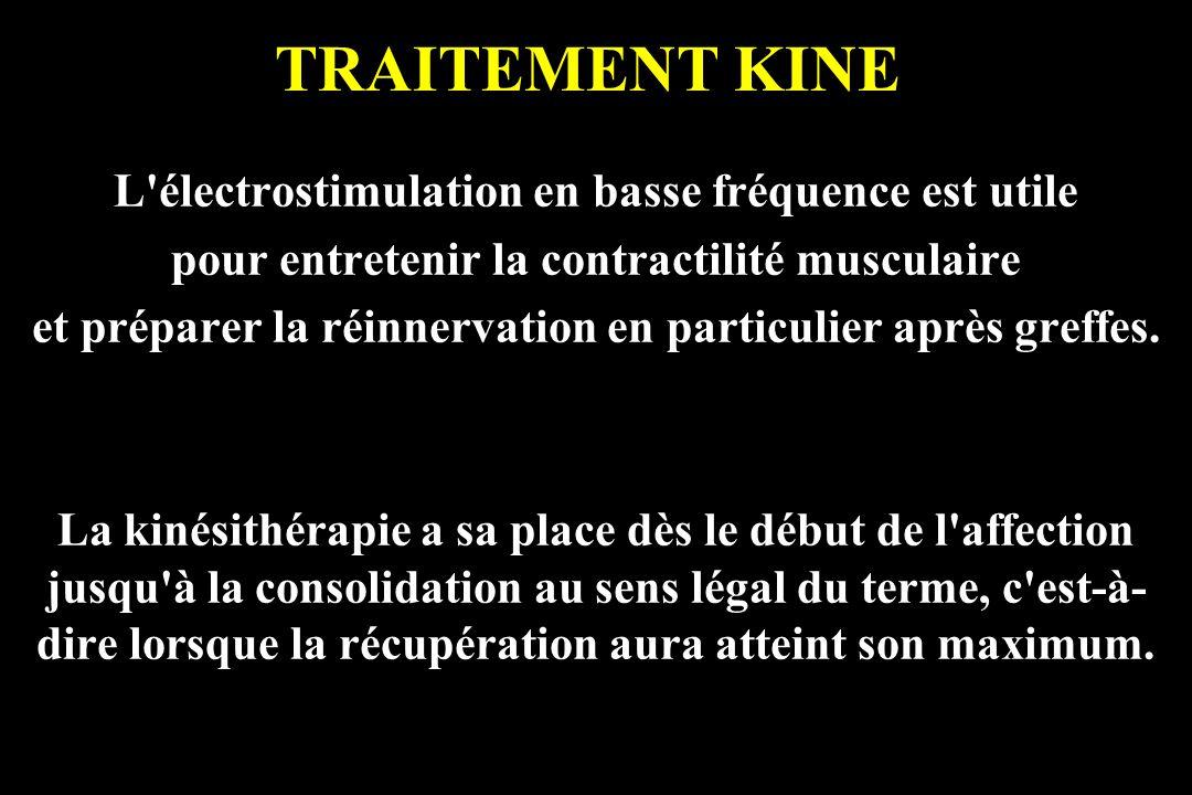 TRAITEMENT KINE L'électrostimulation en basse fréquence est utile pour entretenir la contractilité musculaire et préparer la réinnervation en particul