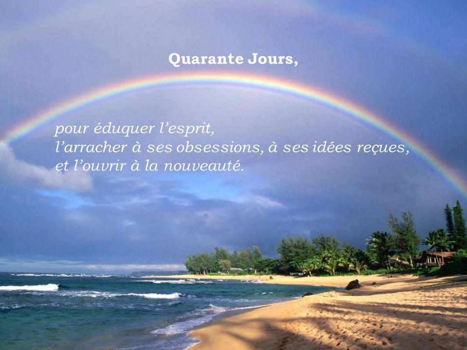 Quarante jours, pour éduquer le cœur et aimer, apprendre à aimer, dune façon neuve, à la manière des premiers jours.