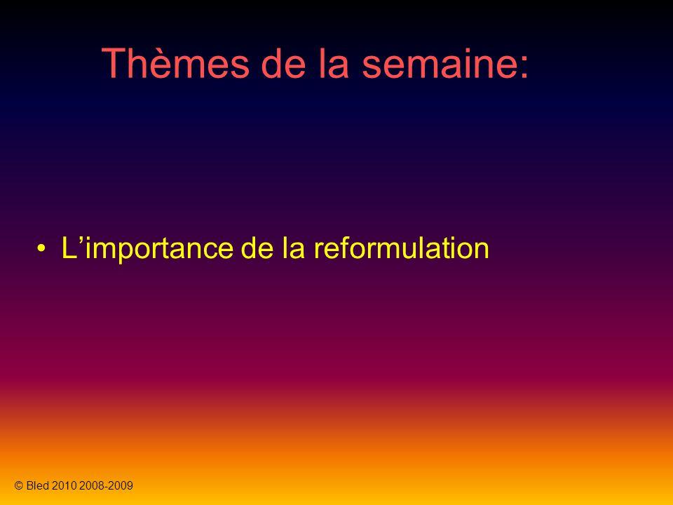 Thèmes de la semaine: Limportance de la reformulation © Bled 2010 2008-2009