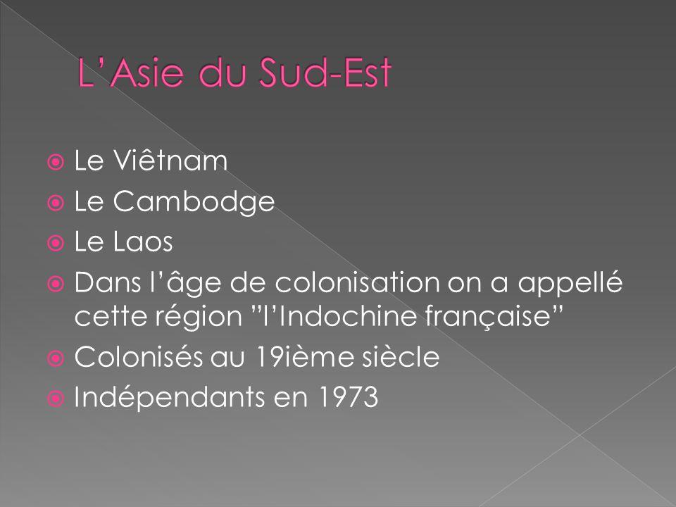 Le Viêtnam Le Cambodge Le Laos Dans lâge de colonisation on a appellé cette région lIndochine française Colonisés au 19ième siècle Indépendants en 197