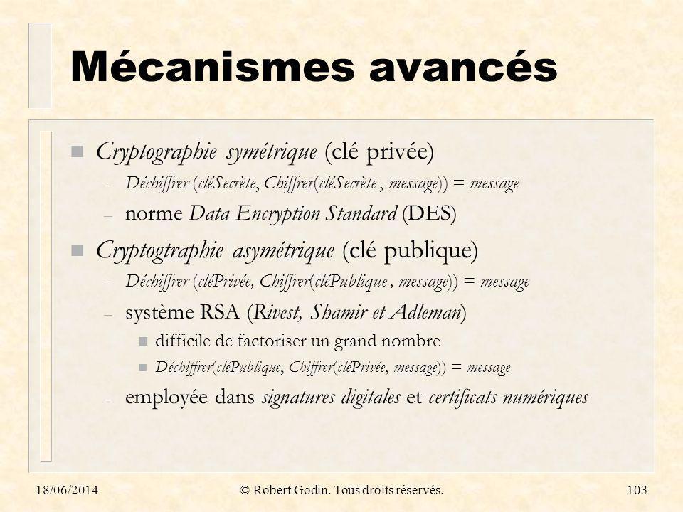 18/06/2014© Robert Godin. Tous droits réservés.103 Mécanismes avancés n Cryptographie symétrique (clé privée) – Déchiffrer (cléSecrète, Chiffrer(cléSe