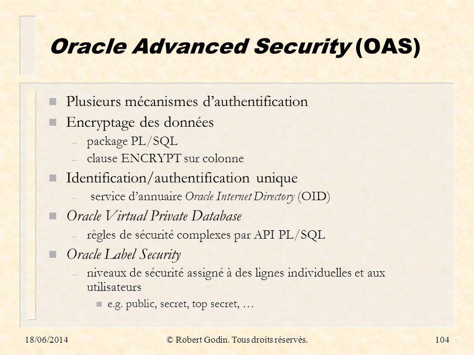 18/06/2014© Robert Godin. Tous droits réservés.104 Oracle Advanced Security (OAS) n Plusieurs mécanismes dauthentification n Encryptage des données –