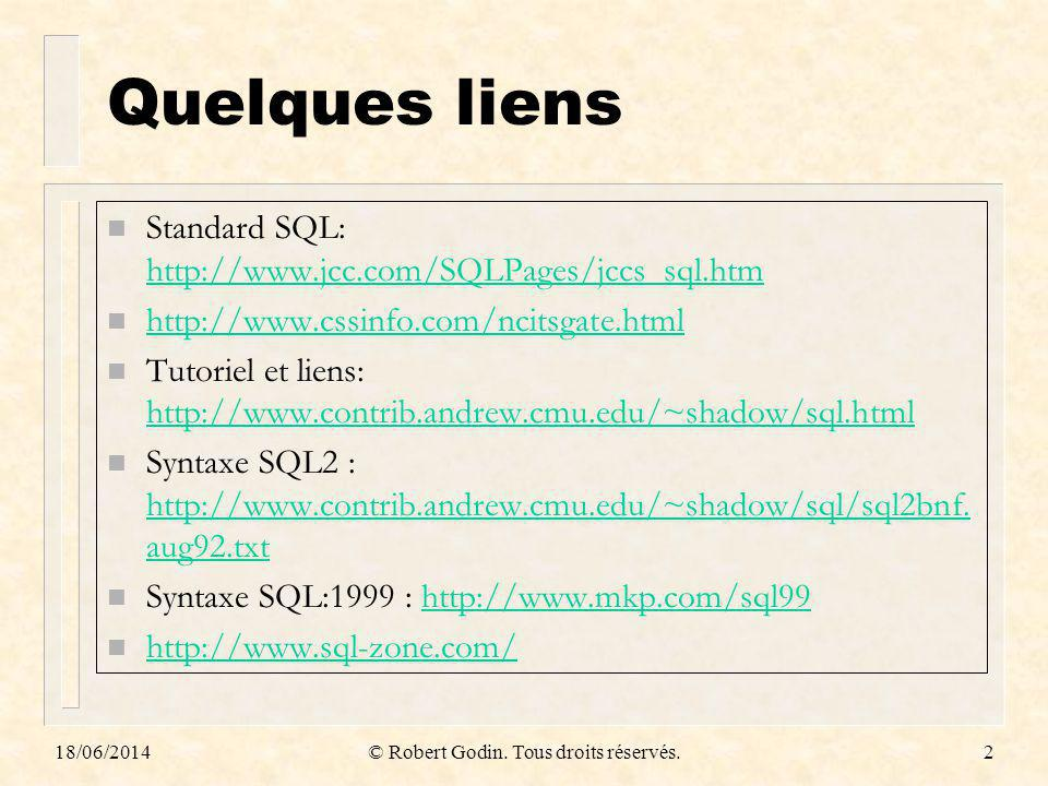18/06/2014© Robert Godin. Tous droits réservés.2 Quelques liens n Standard SQL: http://www.jcc.com/SQLPages/jccs_sql.htm http://www.jcc.com/SQLPages/j