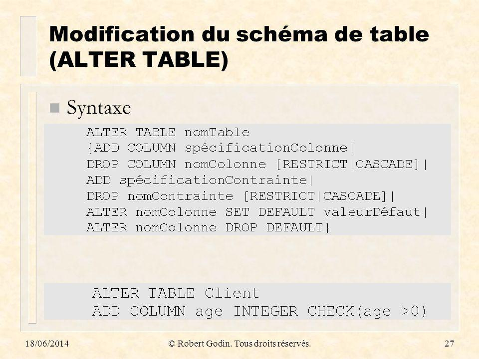 18/06/2014© Robert Godin. Tous droits réservés.27 Modification du schéma de table (ALTER TABLE) n Syntaxe