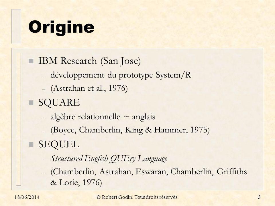 18/06/2014© Robert Godin. Tous droits réservés.3 Origine n IBM Research (San Jose) – développement du prototype System/R – (Astrahan et al., 1976) n S