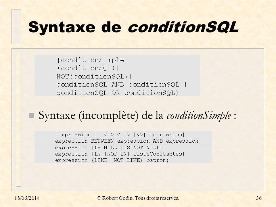 18/06/2014© Robert Godin. Tous droits réservés.36 Syntaxe de conditionSQL n Syntaxe (incomplète) de la conditionSimple :