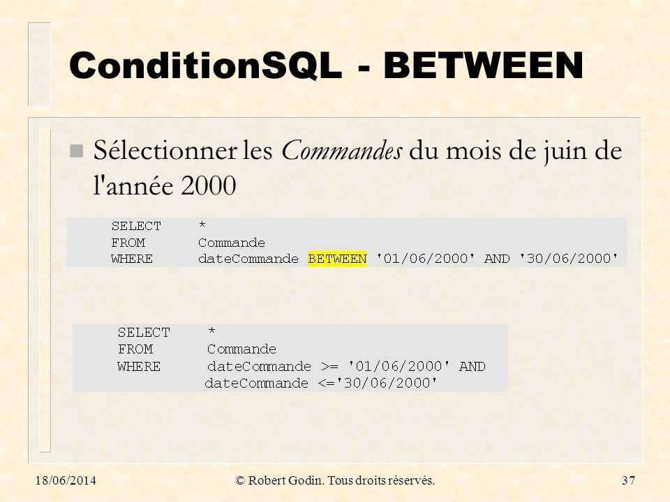 18/06/2014© Robert Godin. Tous droits réservés.37 ConditionSQL - BETWEEN n Sélectionner les Commandes du mois de juin de l'année 2000