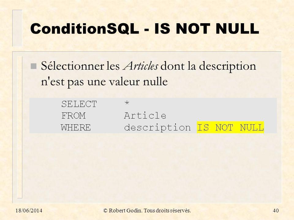 18/06/2014© Robert Godin. Tous droits réservés.40 ConditionSQL - IS NOT NULL n Sélectionner les Articles dont la description n'est pas une valeur null