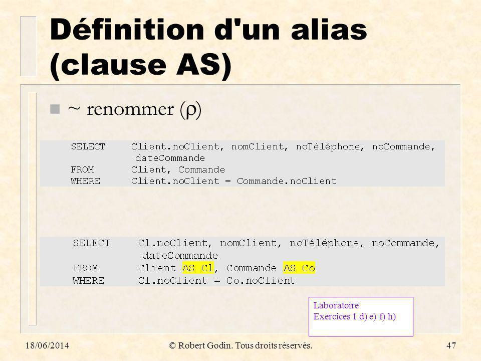 18/06/2014© Robert Godin. Tous droits réservés.47 Définition d'un alias (clause AS) n ~ renommer ( ) Laboratoire Exercices 1 d) e) f) h)