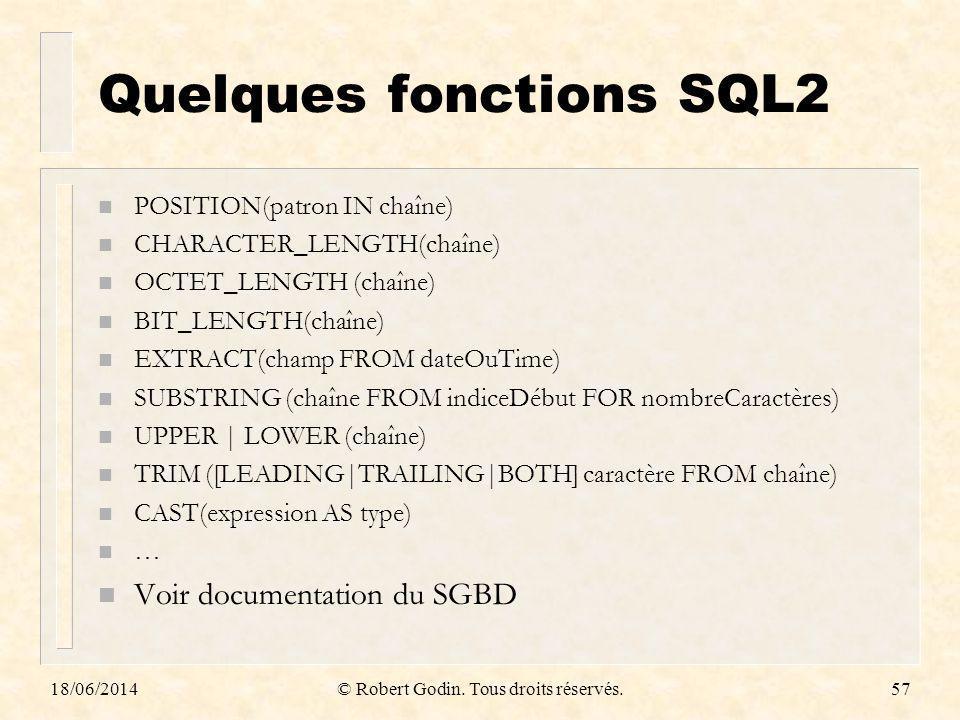 18/06/2014© Robert Godin. Tous droits réservés.57 Quelques fonctions SQL2 n POSITION(patron IN chaîne) n CHARACTER_LENGTH(chaîne) n OCTET_LENGTH (chaî