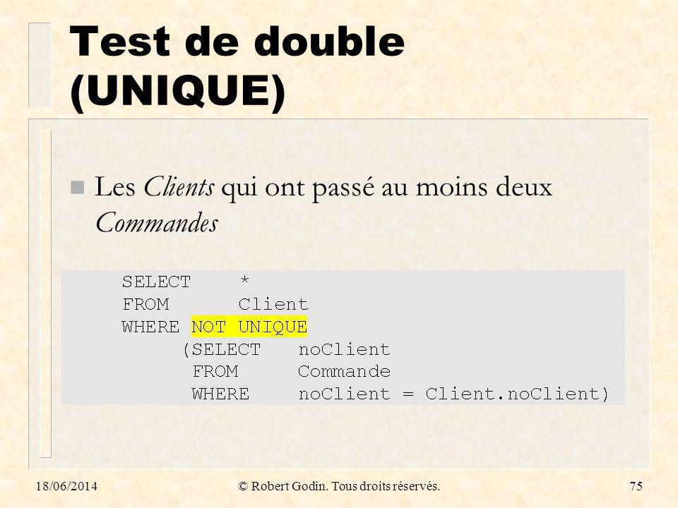 18/06/2014© Robert Godin. Tous droits réservés.75 Test de double (UNIQUE) n Les Clients qui ont passé au moins deux Commandes