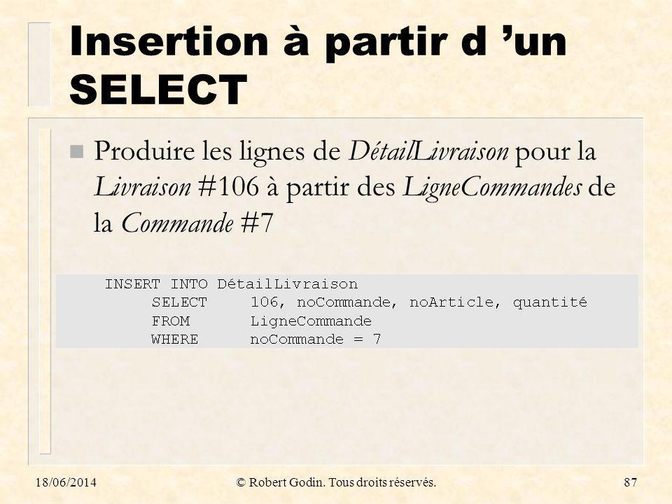 18/06/2014© Robert Godin. Tous droits réservés.87 Insertion à partir d un SELECT n Produire les lignes de DétailLivraison pour la Livraison #106 à par