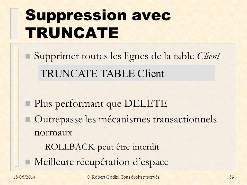 Suppression avec TRUNCATE n Supprimer toutes les lignes de la table Client n Plus performant que DELETE n Outrepasse les mécanismes transactionnels no