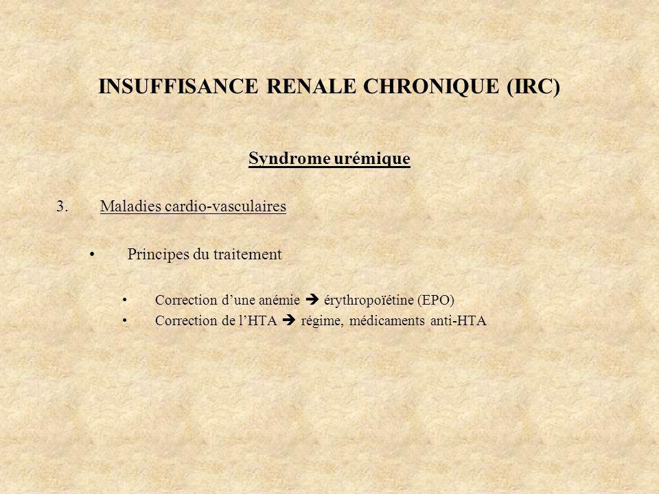 INSUFFISANCE RENALE CHRONIQUE (IRC) Syndrome urémique 3.Maladies cardio-vasculaires Principes du traitement Correction dune anémie érythropoïétine (EP