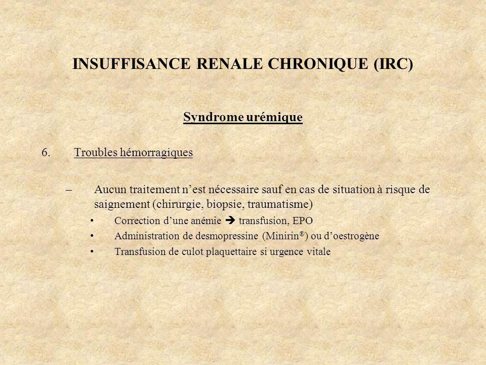 INSUFFISANCE RENALE CHRONIQUE (IRC) Syndrome urémique 6.Troubles hémorragiques –Aucun traitement nest nécessaire sauf en cas de situation à risque de