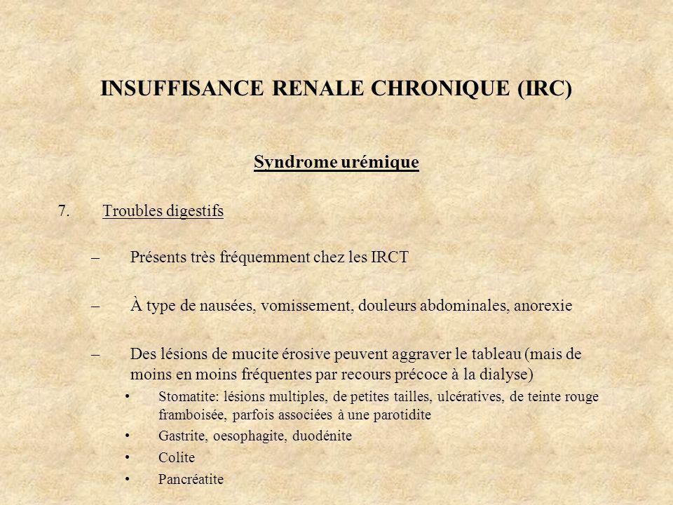 INSUFFISANCE RENALE CHRONIQUE (IRC) Syndrome urémique 7.Troubles digestifs –Présents très fréquemment chez les IRCT –À type de nausées, vomissement, d