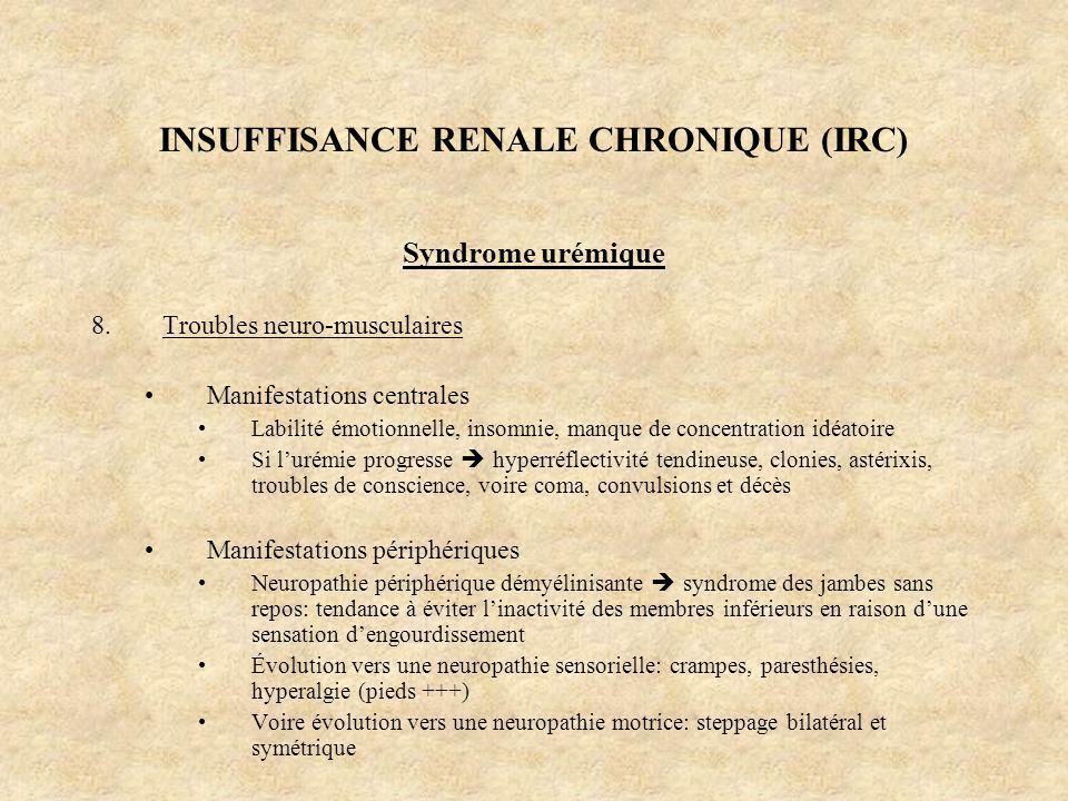 INSUFFISANCE RENALE CHRONIQUE (IRC) Syndrome urémique 8.Troubles neuro-musculaires Manifestations centrales Labilité émotionnelle, insomnie, manque de