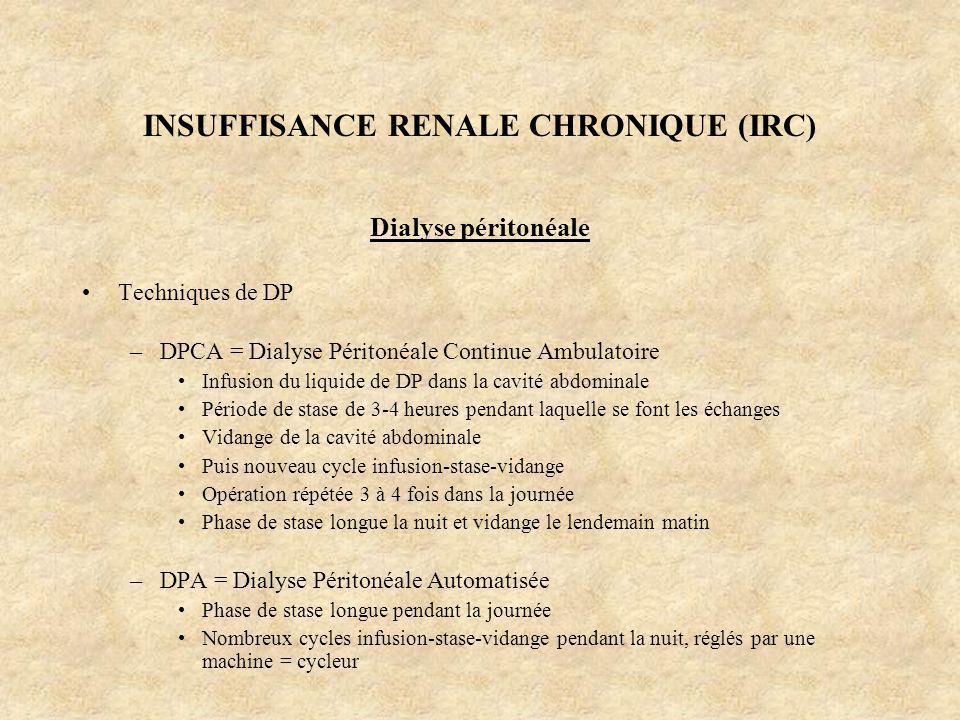 INSUFFISANCE RENALE CHRONIQUE (IRC) Dialyse péritonéale Techniques de DP –DPCA = Dialyse Péritonéale Continue Ambulatoire Infusion du liquide de DP da