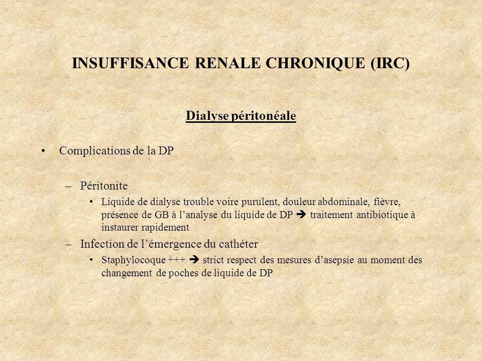 INSUFFISANCE RENALE CHRONIQUE (IRC) Dialyse péritonéale Complications de la DP –Péritonite Liquide de dialyse trouble voire purulent, douleur abdomina