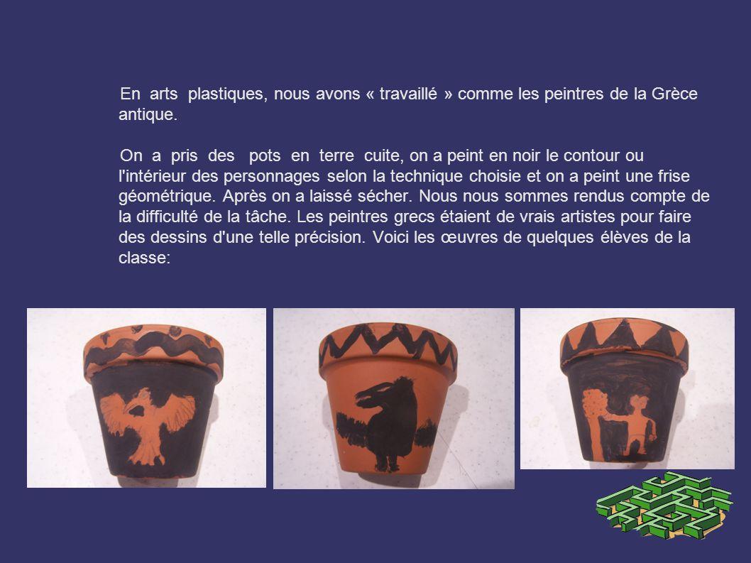 En arts plastiques, nous avons « travaillé » comme les peintres de la Grèce antique. On a pris des pots en terre cuite, on a peint en noir le contour