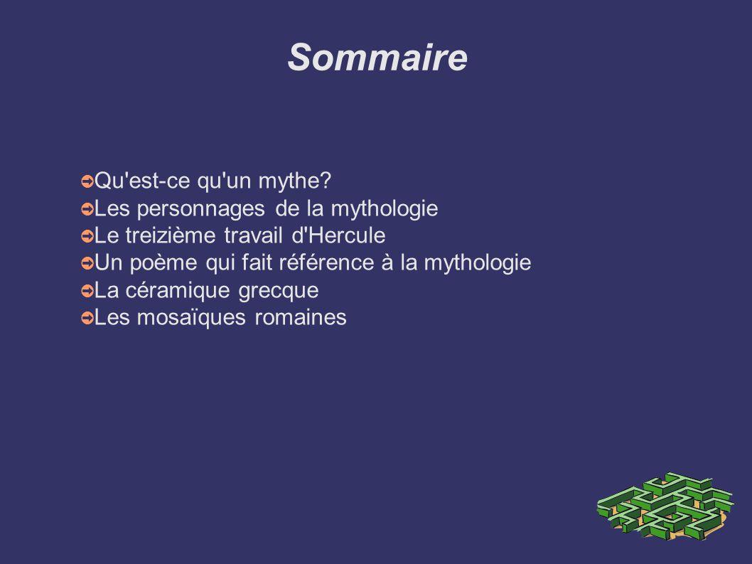 Sommaire Qu'est-ce qu'un mythe? Les personnages de la mythologie Le treizième travail d'Hercule Un poème qui fait référence à la mythologie La céramiq