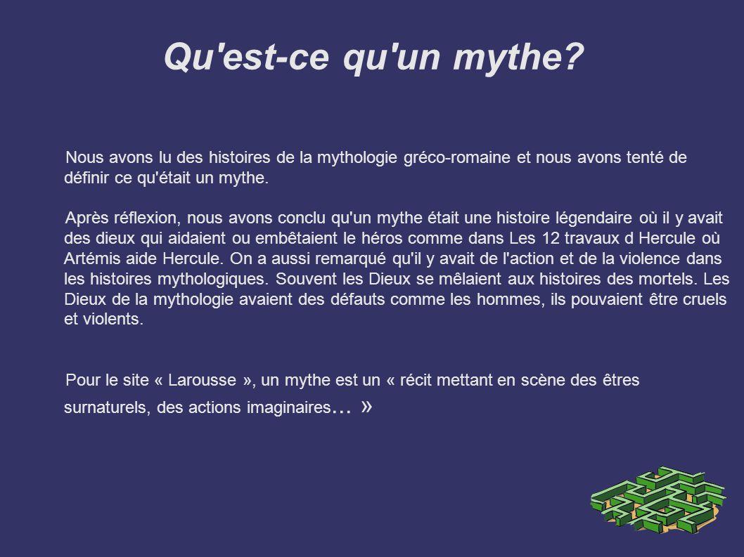 Qu'est-ce qu'un mythe? Nous avons lu des histoires de la mythologie gréco-romaine et nous avons tenté de définir ce qu'était un mythe. Après réflexion