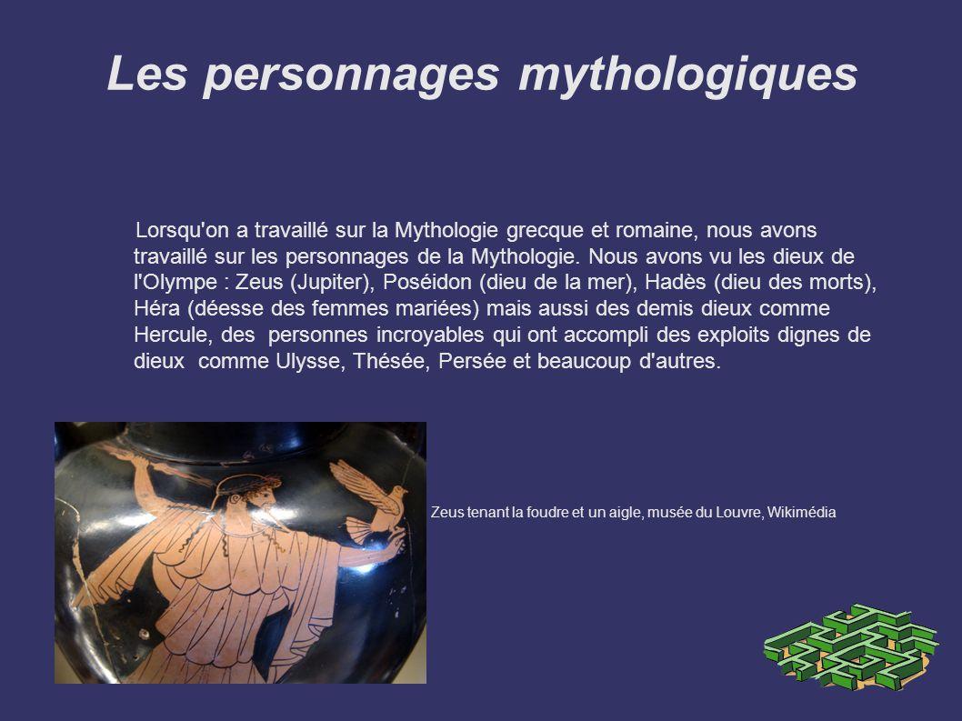 Les personnages mythologiques Lorsqu'on a travaillé sur la Mythologie grecque et romaine, nous avons travaillé sur les personnages de la Mythologie. N