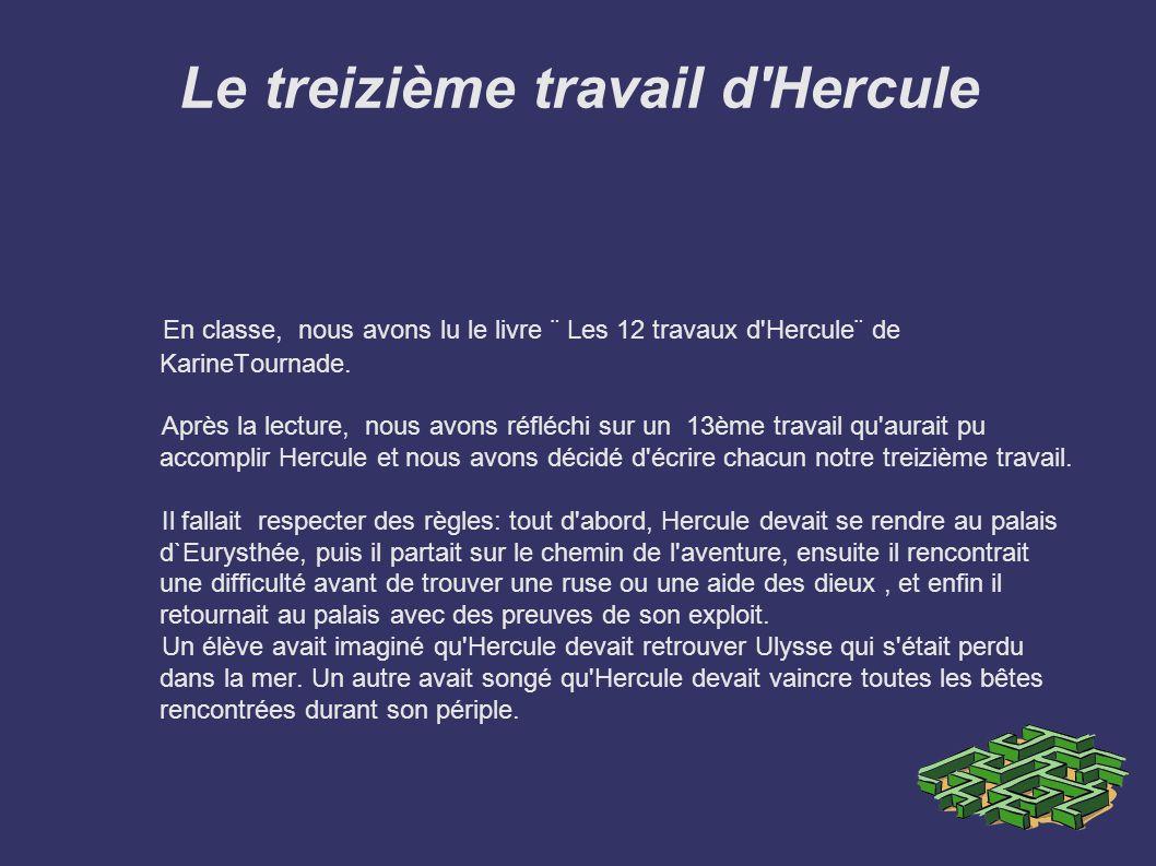 Le treizième travail d'Hercule En classe, nous avons lu le livre ¨ Les 12 travaux d'Hercule¨ de KarineTournade. Après la lecture, nous avons réfléchi
