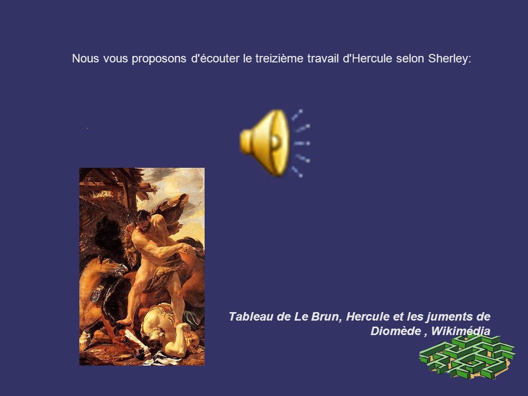 Tableau de Le Brun, Hercule et les juments de Diomède, Wikimédia Nous vous proposons d'écouter le treizième travail d'Hercule selon Sherley: