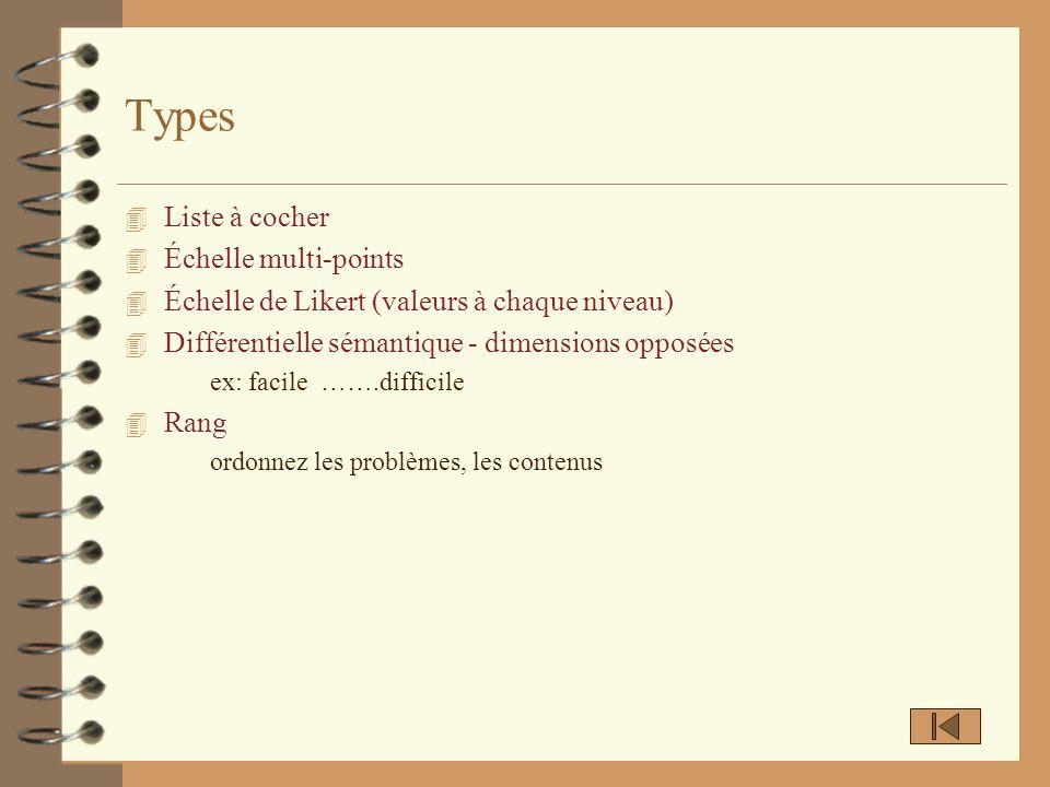 Types 4 Liste à cocher 4 Échelle multi-points 4 Échelle de Likert (valeurs à chaque niveau) 4 Différentielle sémantique - dimensions opposées ex: faci