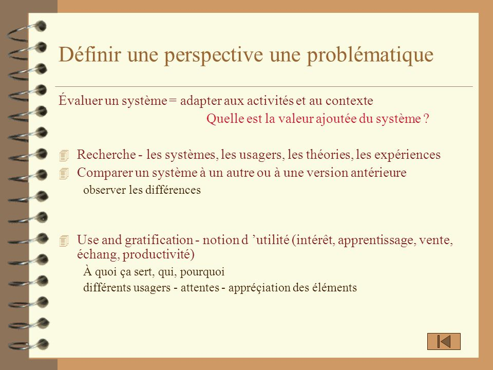 Définir une perspective une problématique Évaluer un système = adapter aux activités et au contexte Quelle est la valeur ajoutée du système ? 4 Recher