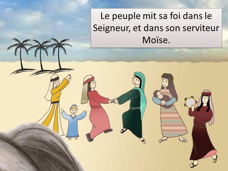 Le peuple mit sa foi dans le Seigneur, et dans son serviteur Moïse.