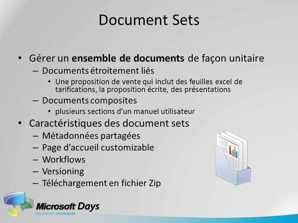 Document Sets Gérer un ensemble de documents de façon unitaire – Documents étroitement liés Une proposition de vente qui inclut des feuilles excel de