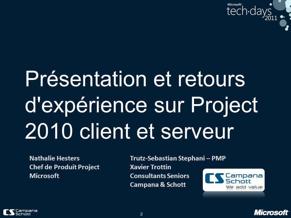 2 Présentation et retours d'expérience sur Project 2010 client et serveur Nathalie Hesters Chef de Produit Project Microsoft Trutz-Sebastian Stephani