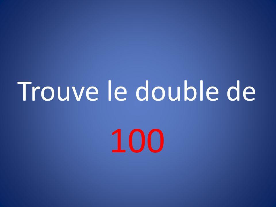 Trouve le double de 100