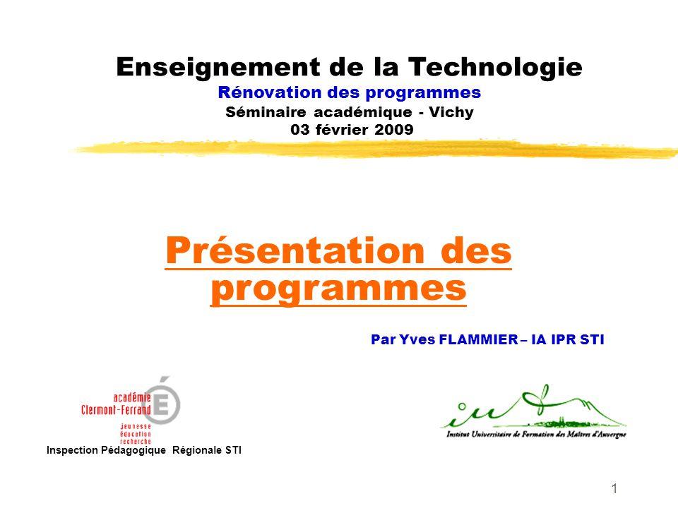 1 Inspection Pédagogique Régionale STI Enseignement de la Technologie Rénovation des programmes Séminaire académique - Vichy 03 février 2009 Présentat