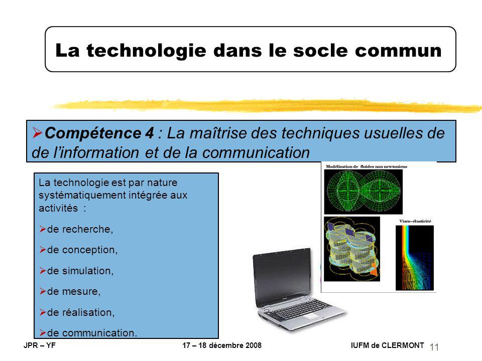 11 La technologie dans le socle commun JPR – YF 17 – 18 décembre 2008 IUFM de CLERMONT Compétence 4 : La maîtrise des techniques usuelles de de linfor