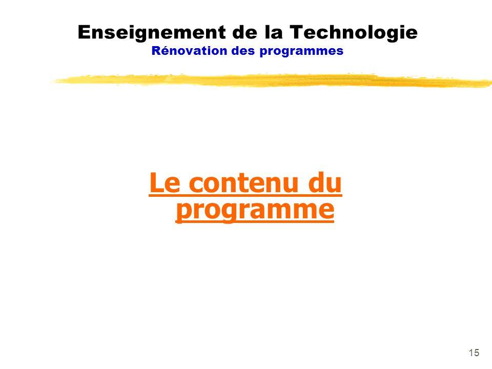 15 Le contenu du programme Enseignement de la Technologie Rénovation des programmes