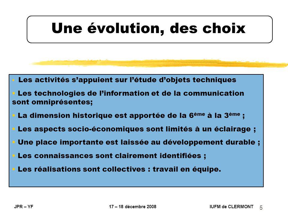 5 Une évolution, des choix JPR – YF 17 – 18 décembre 2008 IUFM de CLERMONT Les activités sappuient sur létude dobjets techniques Les technologies de l