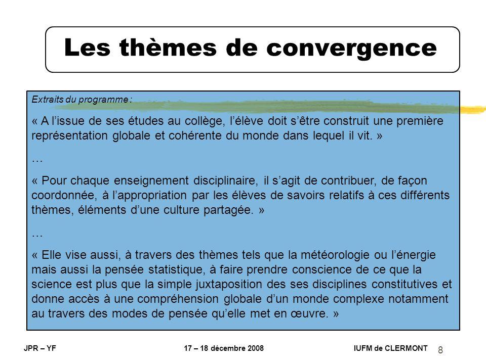 8 Les thèmes de convergence JPR – YF 17 – 18 décembre 2008 IUFM de CLERMONT Extraits du programme : « A lissue de ses études au collège, lélève doit s