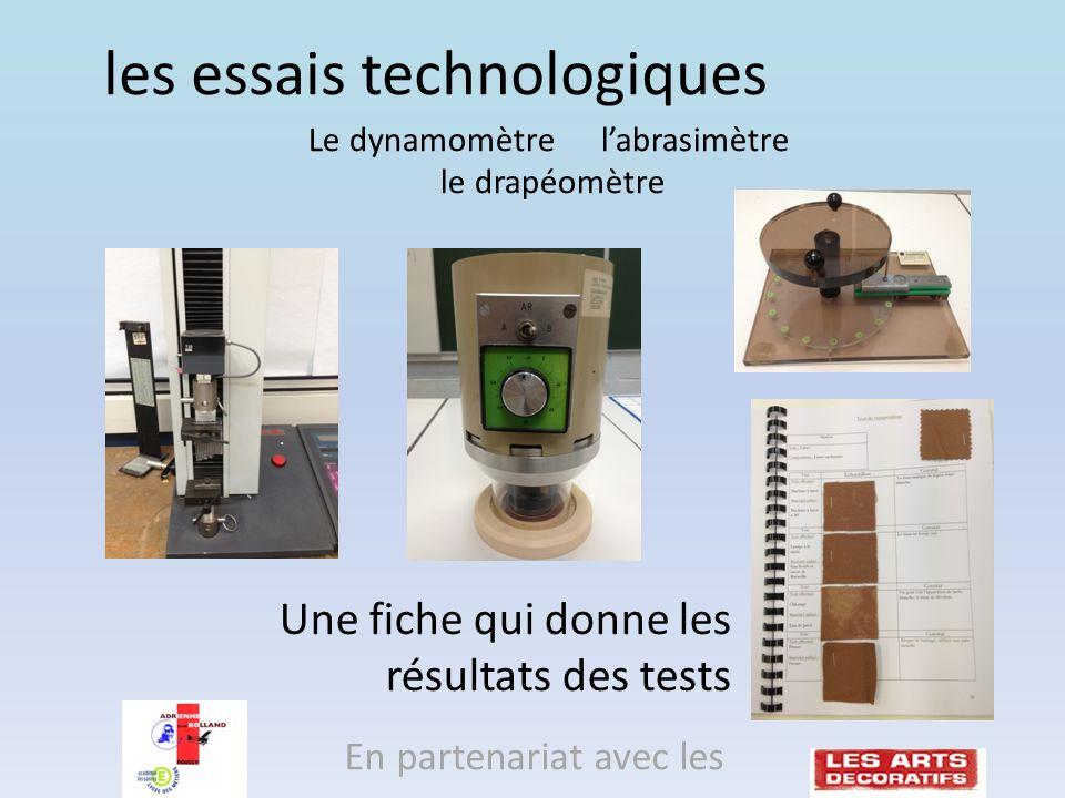 les essais technologiques En partenariat avec les Une fiche qui donne les résultats des tests Le dynamomètre labrasimètre le drapéomètre