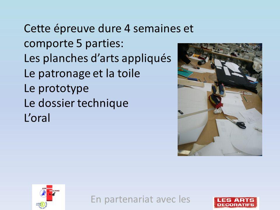 Cette épreuve dure 4 semaines et comporte 5 parties: Les planches darts appliqués Le patronage et la toile Le prototype Le dossier technique Loral En partenariat avec les