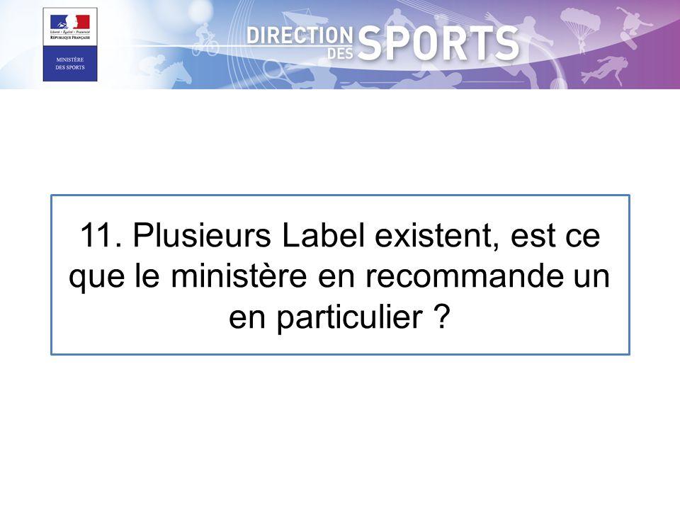 11. Plusieurs Label existent, est ce que le ministère en recommande un en particulier ?