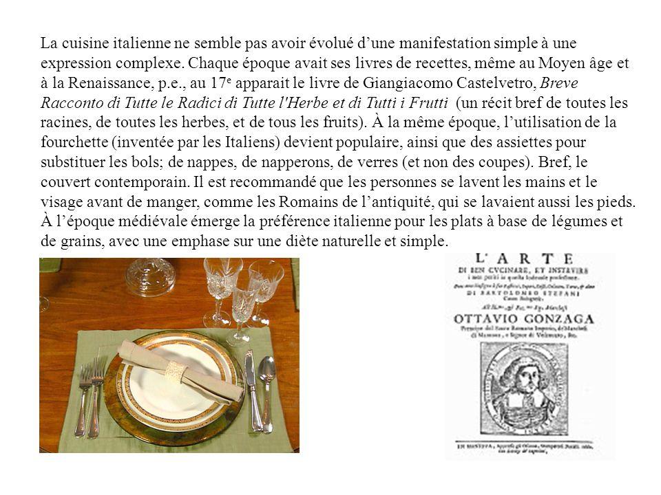 La cuisine italienne ne semble pas avoir évolué dune manifestation simple à une expression complexe.