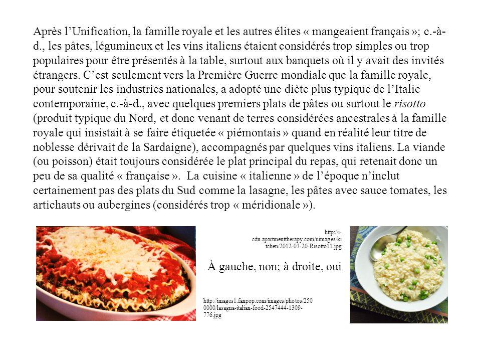 Après lUnification, la famille royale et les autres élites « mangeaient français »; c.-à- d., les pâtes, légumineux et les vins italiens étaient considérés trop simples ou trop populaires pour être présentés à la table, surtout aux banquets où il y avait des invités étrangers.