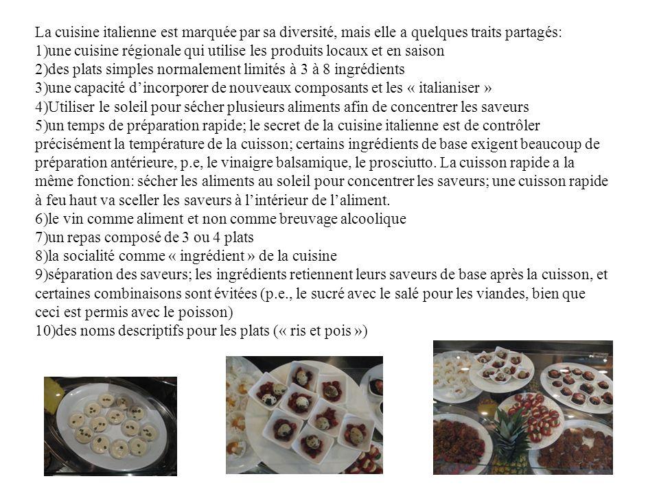 La cuisine italienne est marquée par sa diversité, mais elle a quelques traits partagés: 1)une cuisine régionale qui utilise les produits locaux et en